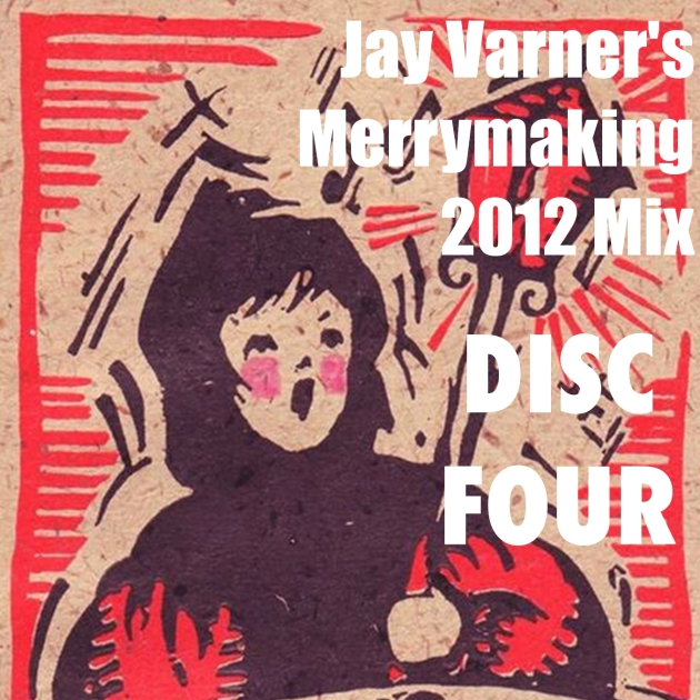 Jay Varner's Merrymaking 2012 Mix-Disc Four Cover
