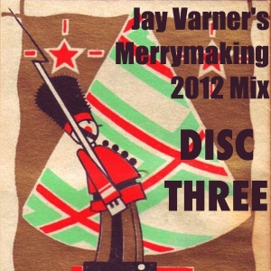 Jay Varner's Merrymaking 2012 Mix-Disc Three Cover